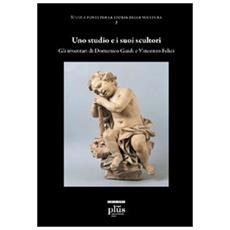 Studio e i suoi scultori. Gli inventari di Domenico Guidi e Vincenzo Felici (Uno)
