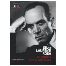 Silvio Laurenti Rosa. Un regista che si confessa
