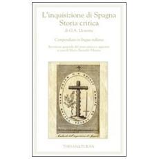 L'inquisizione di Spagna. Storia critica di G. A. Llorente. Compendiata in lingua italiana