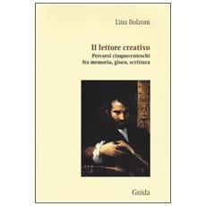 Il lettore creativo. Percorsi cinquecenteschi fra memoria, gioco, scrittura