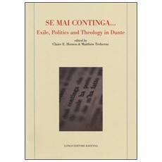 «Se mai continga. . . » exile, politcs and theology in Dante