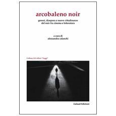 Arcobaleno noir. Genesi, dispora e nuovo cittadinanze del noir fra cinema e letteratura