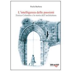 L'intelligenza delle passioni. Enrico Calandra e la storia dell'architettura