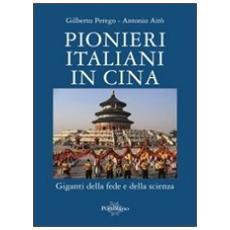 Pionieri italiani in Cina. Giganti della fede e della scienza