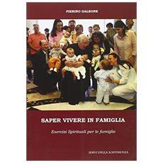 Saper vivere in famiglia. Esercizi spirituali per le famiglie