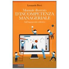 Manuale illustrato d'incompetenza manageriale. Sull'ingegnosità collettiva