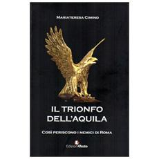 Il trionfo dell'Aquila. Così periscono i nemici di Roma