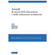 Annali di storia dell'educazione e delle istituzioni scolastiche. 25: maria montessori e le sue reti di relazioni