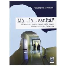 Ma. . . la. . . sanità? Riflessioni e commenti sullo stato della sanità in Calabria