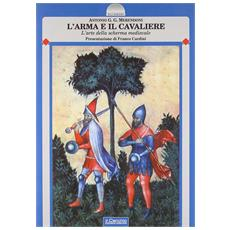 L'arma e il cavaliere. L'arte della scherma medievale