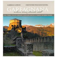 Garfagnana. Una terra dalle origini lontane dove il tempo scorre piano. Ediz. italiana e inglese