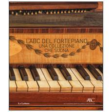 ABC del fortepiano. Una collezione che suona (L')