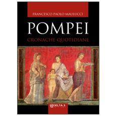Pompei. Cronache quotidiane