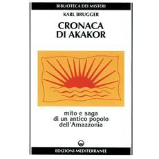 Cronaca di Akakor. Mito e saga di un antico popolo dell'Amazzonia