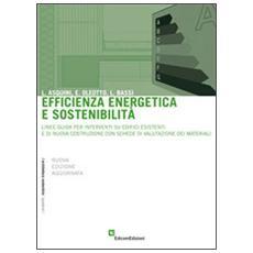 Efficienza energetica e sostenibilità. Linee guida per interventi su edifici esistenti e di nuova costruzione con schede di valutazione dei materiali