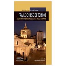 Fra la chiese di Torino. Quattro itinerari nella città della sindone