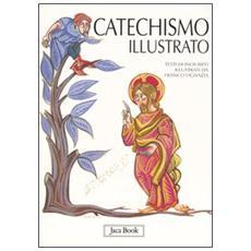 Il catechismo illustrato. Il credo, i sacramenti, i comandamenti, la preghiera