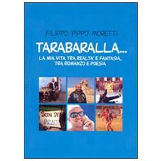 Tarabaralla. . . La mia vita tra realtà e fantasia, tra romanzo e poesia