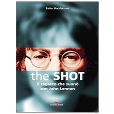 The Shot. Il ragazzo che suonò con John Lennon