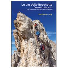 La via delle Bocchette. Dolomiti di BrentaThe Dolomites. Unesco world heritage. Con carta escursionistica 1:25.000