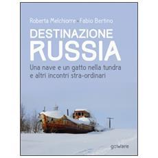 Destinazione Russia. Una nave e un gatto nella tundra e altri incontri stra-ordinari