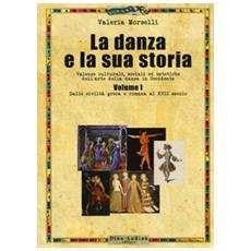 La danza e la sua storia. 1: dalle civiltà greca e romana al xvii secolo