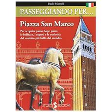 Passeggiando per. . . Piazza San Marco. Per scoprire passo dopo passo le bellezze, i segreti e le curiosità del «salotto più bello del mondo»