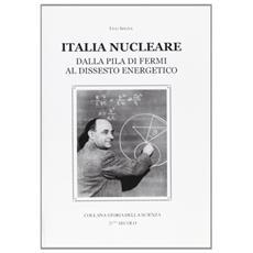Italia nucleare. Dalla pila di Fermi al dissesto energetico