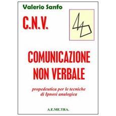 C. N. V. Comunicazione non verbale. Propedeutica per le tecniche di ipnosi analogica