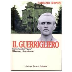 Il guerriero. Franco Anselmi «Marco» Milano 1915 Casteggio 1945