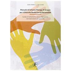 Manuale di schema therapy di gruppo per il disturbo borderline di personalità. Guida al trattamento, passo dopo passo, con eserciziario per pazienti