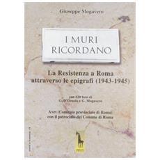 Muri ricordano. La guerra e la Resistenza a Roma: epigrafi e memorie (1943-45) (I)