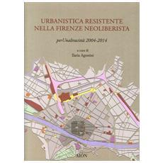 Urbanistica resistente nella Firenze neoliberista. Per un'altra città 2004-2014