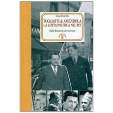 Togliatti & Amendola. La lotta politica nel PCI. Dalla Resistenza al terrorismo