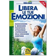 Libera le tue emozioni. Raggiungere il benessere psicofisico attraverso l'espressione delle emozioni corporee