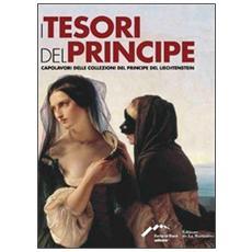 I tesori del principe. Capolavori delle collezioni del principe del Liechtestein. Ediz. italiana, inglese e francese