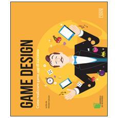 Game Design. Come realizzare game app di successo