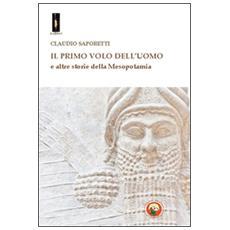 Primo volo dell'uomo e altre storie della Mesopotamia (Il)