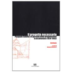 Il progetto necessario. Pasquale Culotta e il giornale della progettazione. Con CD-ROM