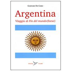 Argentina. Viaggio al «fin del mundo» (forse)