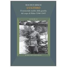 L'ultimo. Il memoriale inedito della guardia del corpo di Hitler (1940-1945)