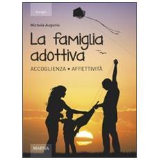 Famiglia adottiva. Accoglienza affettivit� (La)