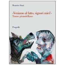 «Veniamo al fatto, signori miei!». Trame pirandelliane dai «Quaderni di Serafino Gubbio» a «Ciascuno a suo modo»
