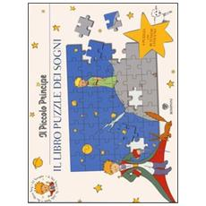 Il Piccolo Principe. Il libro puzzle dei sogni. Ediz. illustrata