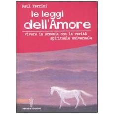 Leggi dell'amore. Vivere in armonia con la verit� spirituale universale (Le)