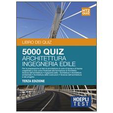 Test. 5000 quiz. Architettura, ingegneria edile. Vol. 2