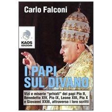I Papi sul divano. Vizi e miserie «privati» dei papi Pio II, Benedetto XIV, Pio IX, Leone XIII, Pio X e Giovanni XXIII, attraverso i loro scritti