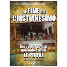 Oltre la mente di Dio. Vol. 2: La fine del cristianesimo. Gesù e gli apostoli non sono esistiti. Le prove.