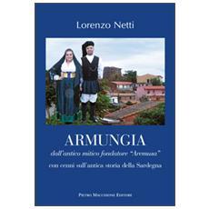 Armungia. Dall'antico mitico fondatore «Aremusa» con cenni sull'antica storia della Sardegna
