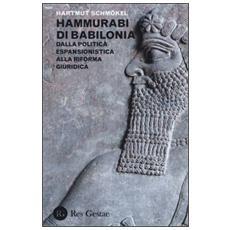 Hammurabi di Babibonia. Dalla politica espansionistica alla riforma giuridica